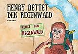 Henry rettet den Regenwald: Orang-Utah, Artenschutz, Palmöl, Regenwald, Umweltschutz, Klimaschutz, Inklusion, Mut, Ausdauer, Vorbild - Benni Over
