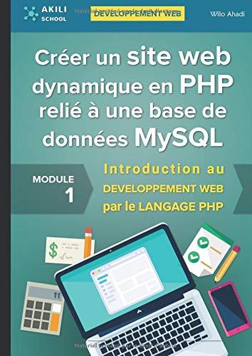 Créer un site web dynamique en PHP relié à une base de données MySQL: Introduction au DÉVELOPPEMENT WEB par le LANGAGE PHP par  wilo Ahadi