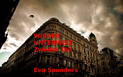 Wiener Unterwelt: Zweiter Teil: Kriminalfälle aus den Jahren 1913 bis 1995