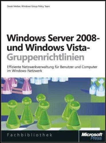 Windows Server 2008- und Windows Vista-Gruppenrichtlinien: Effiziente Netzwerkverwaltung für Benutzer und Computer im Windows-Netzwerk