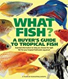 What Fish?: A Buyer's Guide to Tropical Fish (What Pet? Books)
