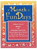 A Month of FunDays: A Whole Year of Games and Learning Activities for Just About Every Holiday You've Ever Heard Of-And Many that You Haven't! by Dawn DiPrince (1996-01-01)