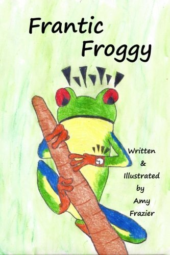 Frantic Froggy: Children's Book about the Joy of Reading by Amy Frazier (2015-02-09)