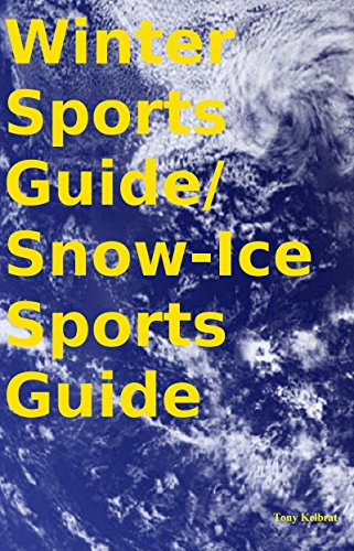 Winter Sports Guide/ Snow-Ice Sports Guide (English Edition) por Tony Kelbrat