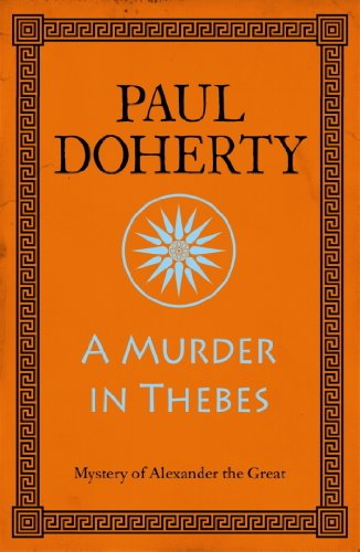 A Murder in Thebes (Alexander the Great Mysteries, Book 2): A gripping mystery from Ancient Greece