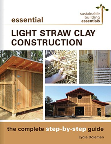 Essential Light Straw Clay Construction: The Complete Step-By-Step Guide (Sustainable Building Essentials) por Lydia Doleman