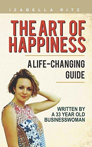 the-art-of-happiness-a-life-changing-guide-written-by-a-33-year-old-business-woman