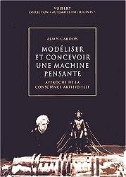 Modéliser et concevoir une machine pensante : Approche de la conscience artificielle