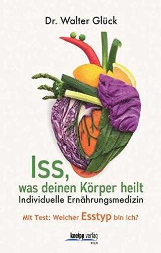 Iss, was deinen Körper heilt: Homöopathische Ernährungsmedizin Mit Test: Welcher Esstyp bin ich?