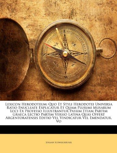Lexicon Herodoteum: Quo Et Styli Herodotei Universa Ratio Enucleate Explicatur Et Quam Plurimi Musarum Loci Ex Professo Illustrantur Passim Etiam ... Editio Vel Vindicatur Vel Emendatur, Vo