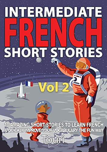 Couverture du livre Intermediate French Short Stories: 10 Amazing Short Tales to Learn French & Quickly Grow Your Vocabulary the Fun Way! (Intermediate French Stories t. 2)