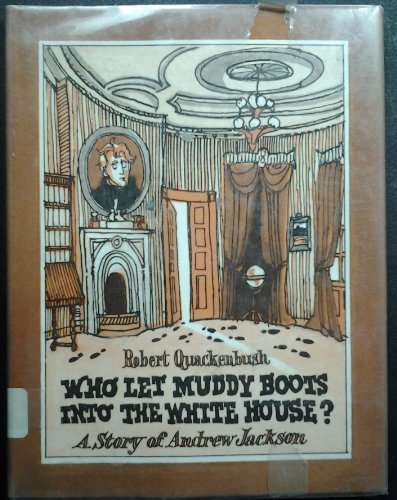 Who let muddy boots into the White House?: A story of Andrew Jackson by Robert M Quackenbush (1986-08-01)