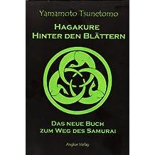 Hagakure. Hinter den Blättern.: Das neue Buch zum Weg des Samurai. (Philosophie der Kampfkunst 2)