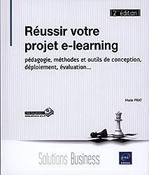Réussir votre projet e-learning - pédagogie, méthodes et outils de conception, déploiement, évaluation...