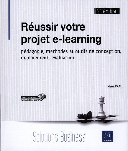 Réussir votre projet e-learning : Pédagogie, méthodes et outils de conception, déploiement, évaluation... par Marie Prat