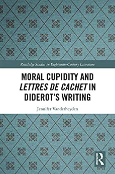 Moral Cupidity And Lettres De Cachet In Diderot's Writing (routledge Studies In Eighteenth-century Literature) por Jennifer Vanderheyden