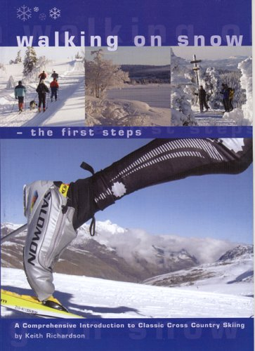 Walking on Snow - the First Steps: A Comprehensive Introduction to Classic Cross Country Skiing por Keith Timothy Northey Richardson