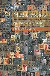 Mes dessins au fusain, à la sanguine: Recueil de dessins - Une sélection de fusain et sanguine du dessinateur Philippe Flohic
