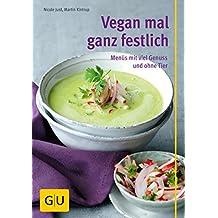 Vegan mal ganz festlich: Menüs mit viel Genuss und ohne Tier (GU Themenkochbuch)