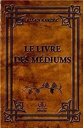 Le livre des médiums : Spiritisme expérimental