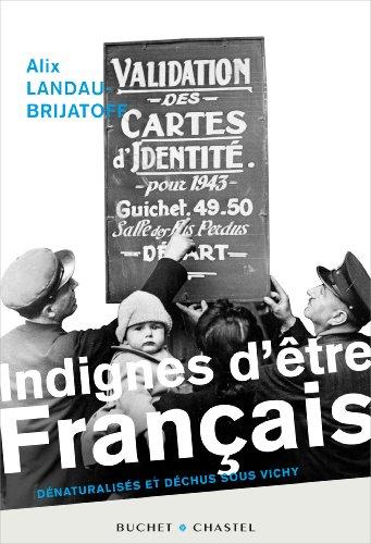 Indignes d'tre franais : Dnaturaliss et dchus sous Vichy