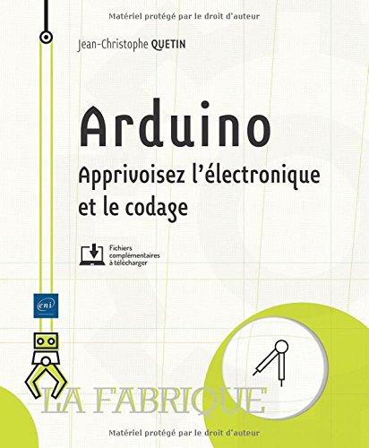 Arduino : apprivoisez l'électronique et le codage / Jean-Christophe Quetin |