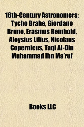 16th-century astronomers: Tycho Brahe, Giordano Bruno, Erasmus Reinhold, Aloysius Lilius, Nicolaus Copernicus, Taqi al-Din Muhammad ibn Ma'ruf