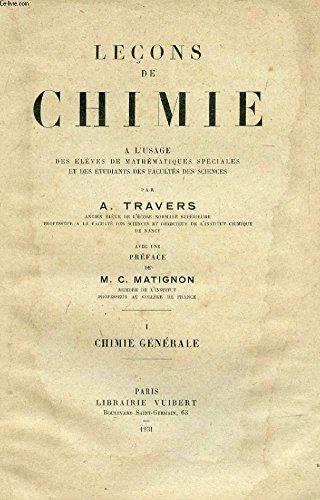 LECONS DE CHIMIE A L'USAGE DES ELEVES DE MATHEMATIQUES SPECIALES ET DES ETUDIANTS DES FACULTES DES SCIENCES - EN DEUX TOMES - TOMES 1 + 2 - I : CHIMIE GENERALE - TOME 2 : METALLOIDES. par A.TRAVERS