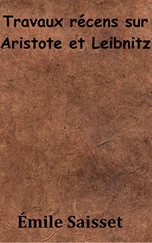 Travaux récens sur Aristote et Leibnitz (French Edition)