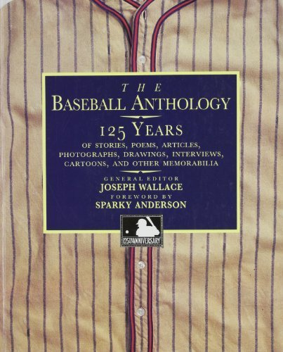 The Baseball Anthology: 125 Years of Stories, Poems, Articles, Photographs, Drawings, Interviews, Cartoons, and Other Memorabilia by Wallace, Joseph (2004) Paperback