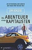 Die Abenteuer eines Kapitalisten: Die Entdeckung der Märkte auf einem Trip um die Welt - Jim Rogers