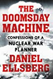 The Doomsday Machine: Confessions of a Nuclear...