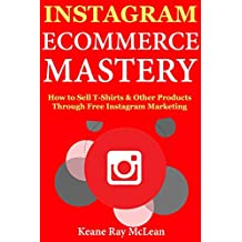 Instagram Ecommerce Mastery: How to Sell T-Shirts Through Free Instagram Marketing (English Edition)