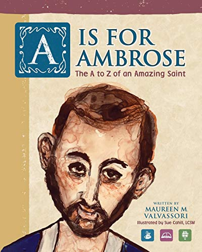 A Is For Ambrose: The A to Z of an Amazing Saint