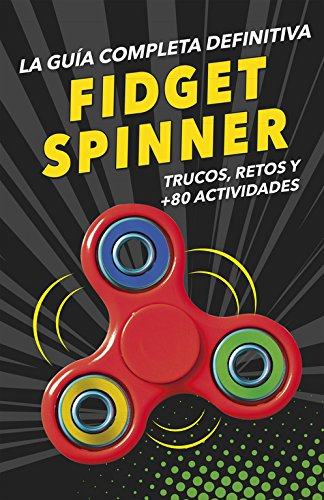 FIDGET SPINNERS. La guía completa definitiva: Trucos, retos y más de 80 actividades (No ficción ilustrados)