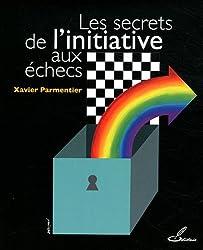 Les secrets de l'initiative aux échecs by Xavier Parmentier (2012-04-27)