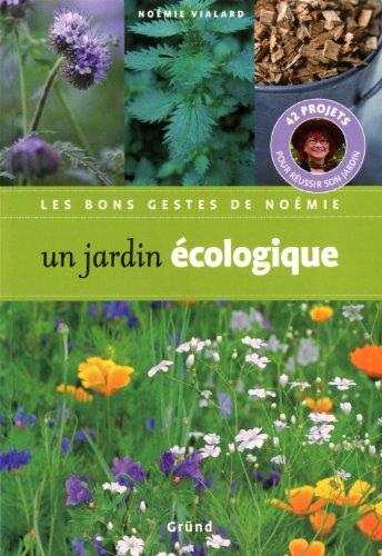 Un jardin écologique : 42 projets pour réussir son jardin