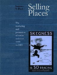 Selling Places: The Marketing and Promotion of Towns and Cities 1850-2000 (Planning, History and Environment Series)