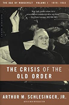 The Crisis of the Old Order: 1919-1933, The Age of Roosevelt, Volume I by [Schlesinger Jr., Arthur M.]