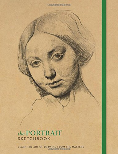 the-portrait-sketchbook-learn-the-art-of-drawing-from-the-masters-the-ilex-sketchbook-band-1