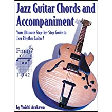 Jazz Guitar Chords and Accompaniment: Your Ultimate Step-by-Step Guide to Jazz Rhythm Guitar! (English Edition)