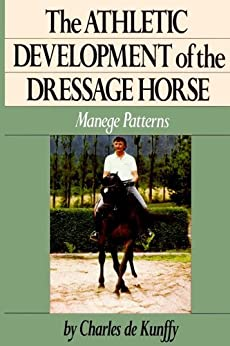 The Athletic Development of the Dressage Horse: Manege Patterns (Howell reference books) by [de Kunffy, Charles]