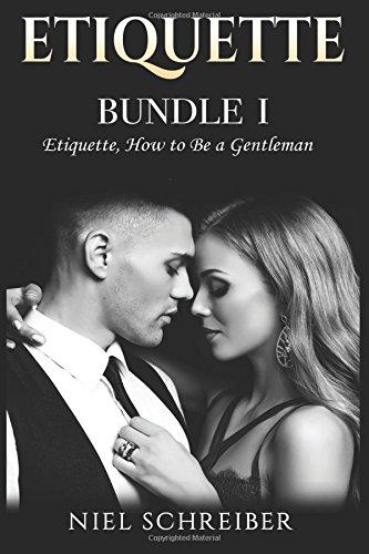 Etiquette: Bundle I - Etiquette, How to Be a Gentleman