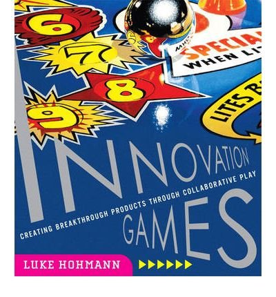 By Luke Hohmann ( Author ) [ Innovation Games: Creating Breakthrough Products Through Collaborative Play By Aug-2006 Paperback