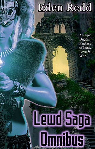 Lewd Saga Omnibus: 7 Book Collection: An Epic Digital Fantasy Adventure of Lust, Love and War (English Edition)