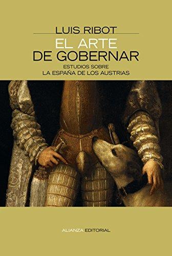 El arte de gobernar: Estudios sobre la España de los Austrias (Alianza Ensayo) por Luis A. Ribot