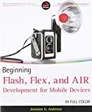 Beginning Flash, Flex, and AIR Development for Mobile Devices