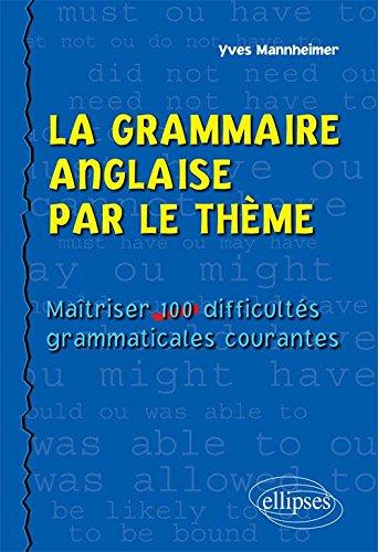 La Grammaire Anglaise par le Thème. Maîtriser 100 Difficultés Grammaticales Courantes par Yves Mannheimer