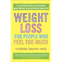 Weight Loss for People Who Feel Too Much: A 4-Step Plan to Finally Lose the Weight, Manage Emotional Eating, and Find Your Fabulous Self by Baron-Reid, Colette (2013) Taschenbuch