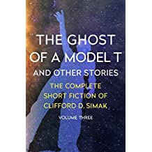 The Ghost of a Model T (Complete Short Fiction of Clifford D. Simak)